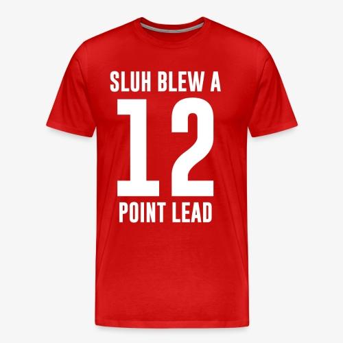 SLUH BLEW A 12 POINT LEAD - Men's Premium T-Shirt