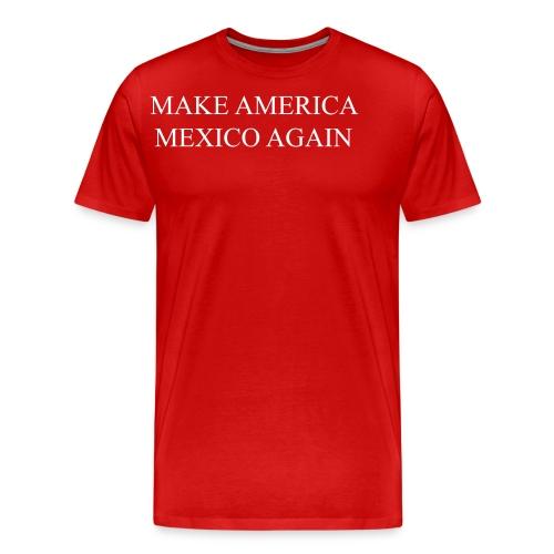 Make America Mexico Again - Men's Premium T-Shirt