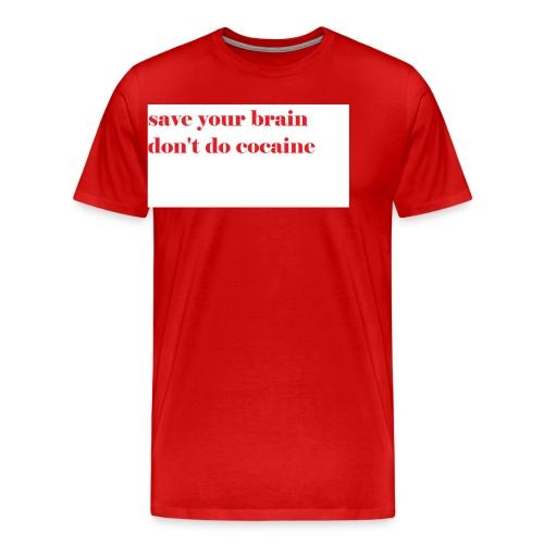 save your brain don't do cocaine - Men's Premium T-Shirt
