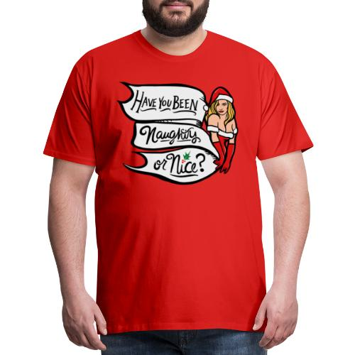 Have you been naughty or nice - Men's Premium T-Shirt