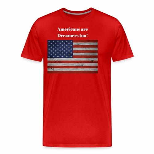 Americans are Dreamers too! - Men's Premium T-Shirt