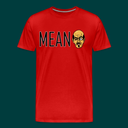 Mean. - Men's Premium T-Shirt