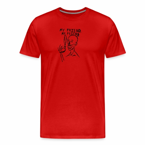 My Friend, My Friend - Men's Premium T-Shirt