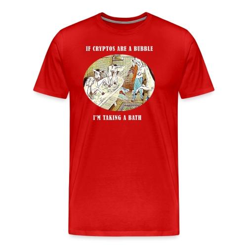 If Cryptos Are a Bubble, I'm Taking a Bath - Men's Premium T-Shirt