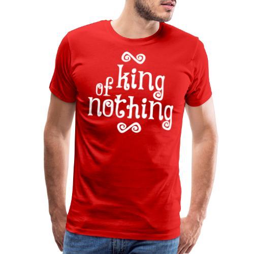 king of nothing - Men's Premium T-Shirt