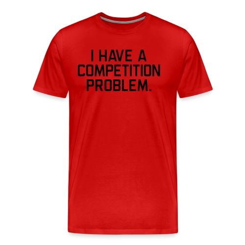 I Have a Competition Problem (Black Text) - Men's Premium T-Shirt