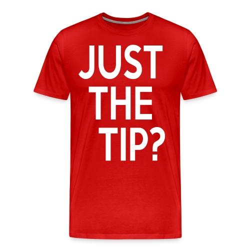 Just the Tip? - Men's Premium T-Shirt