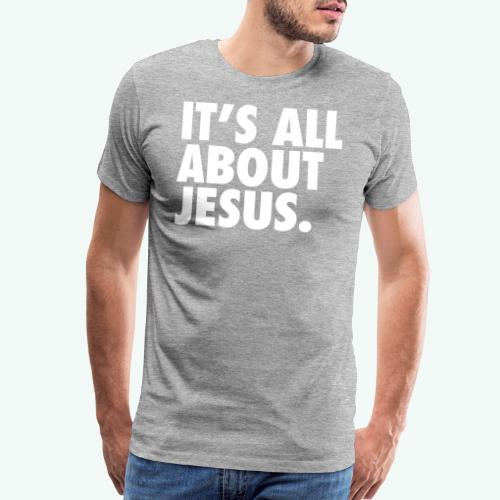 IT S ALL ABOUT JESUS - Men's Premium T-Shirt