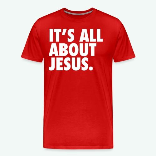 IT S ALL ABOUT JESUS - Men's Premium T-Shirt