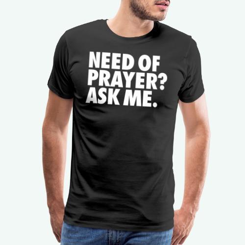 NEED OF PRAYER - Men's Premium T-Shirt