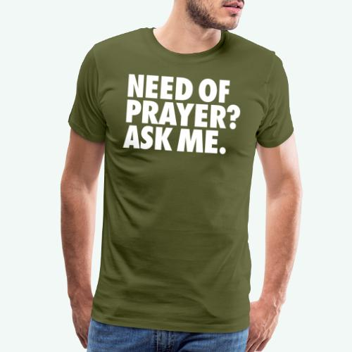 NEED OF PRAYER - Men's Premium T-Shirt