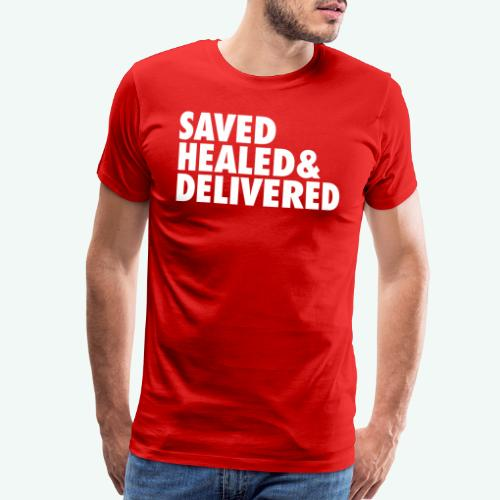 SAVED HEALED AND DELIVERED - Men's Premium T-Shirt
