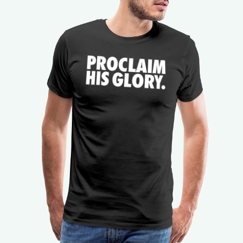 PROCLAIM HIS GLORY - Men's Premium T-Shirt
