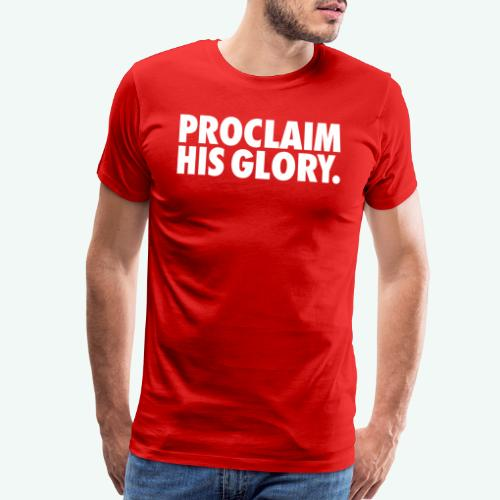 PROCLAIM HIS GLORY - Men's Premium T-Shirt