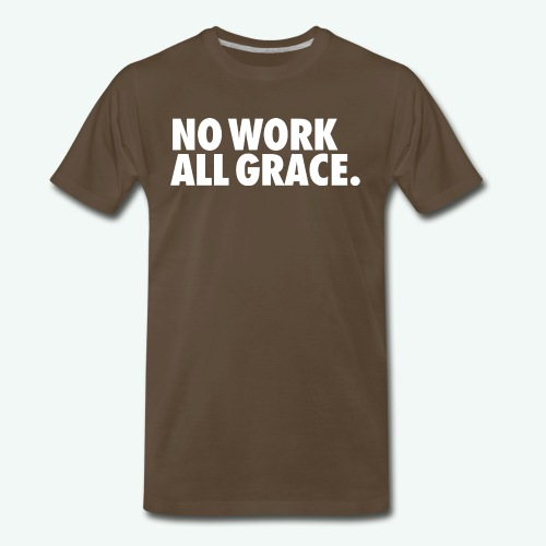 NO WORK ALL GRACE - Men's Premium T-Shirt