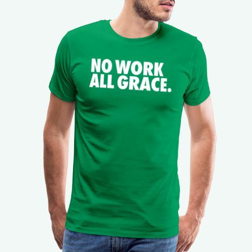 NO WORK ALL GRACE - Men's Premium T-Shirt