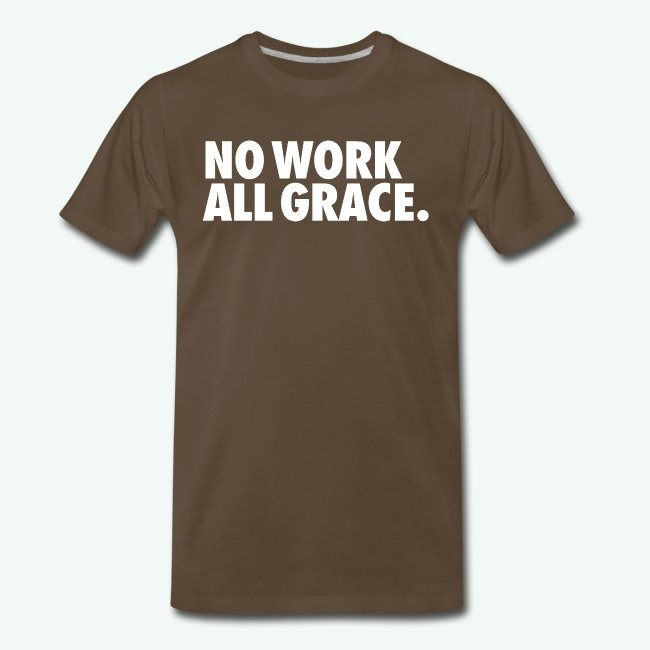 NO WORK ALL GRACE