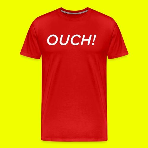 OUCH - Men's Premium T-Shirt