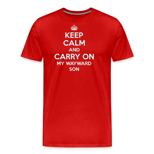 Keep Calm And Carry On My Wayward Son Sweatshirt - Men's Premium T-Shirt