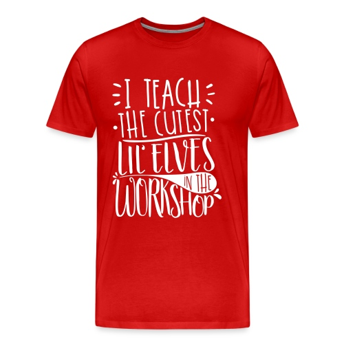 I Teach the Cutest Lil' Elves in the Workshop - Men's Premium T-Shirt