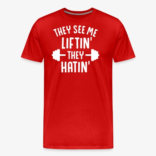 They See Me Liftin' They Hatin' - Men's Premium T-Shirt