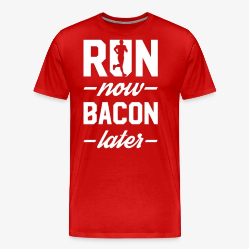 Run Now Bacon Later - Men's Premium T-Shirt