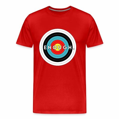 Enough Is the Target - Men's Premium T-Shirt