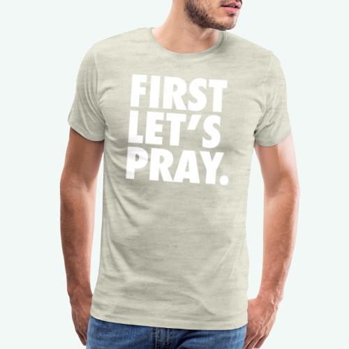 FIRST LET S PRAY - Men's Premium T-Shirt