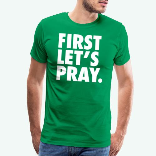 FIRST LET S PRAY - Men's Premium T-Shirt