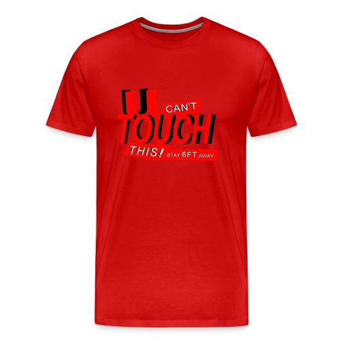U Cant Touch This COVID TSHIRT - Men's Premium T-Shirt