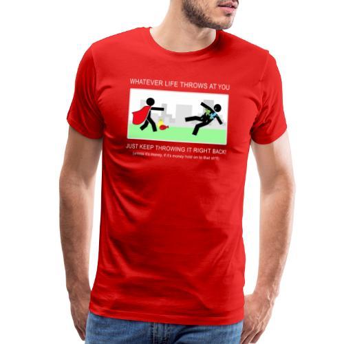 No Matter What Life Throws at You - Men's Premium T-Shirt