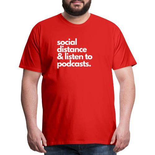 Social distance and listen to podcasts - Men's Premium T-Shirt