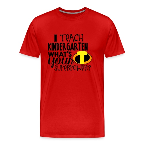 I Teach Kindergarten What's Your Superpower - Men's Premium T-Shirt
