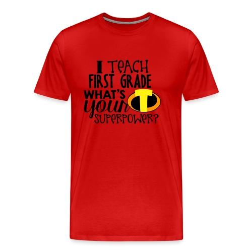 I Teach First Grade What's Your Superpower Teacher - Men's Premium T-Shirt