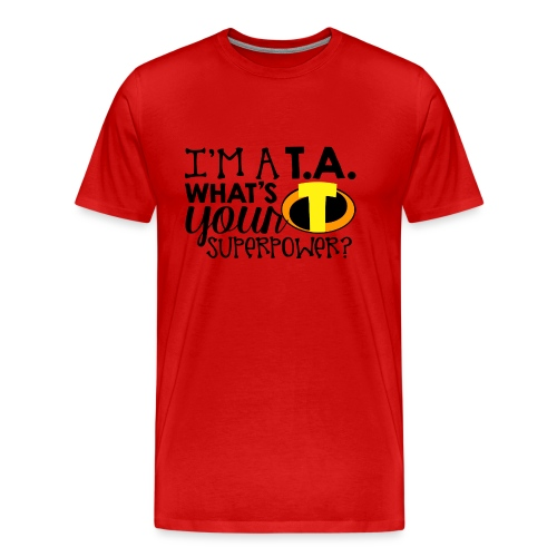I'm a Teacher's Assistant What's Your Superpower - Men's Premium T-Shirt