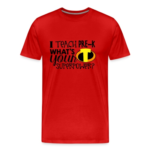 I Teach Pre-K What's Your Superpower Teacher - Men's Premium T-Shirt
