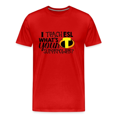 I Teach ESL What's Your Superpower Teacher - Men's Premium T-Shirt