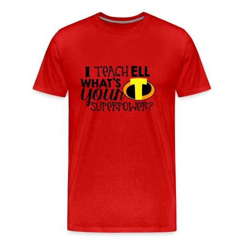 I Teach ELL What's Your Superpower - Men's Premium T-Shirt