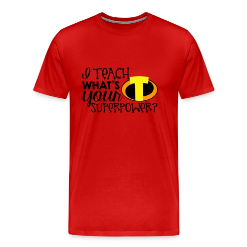 I Teach What's Your Superpower Teacher T-Shirts - Men's Premium T-Shirt