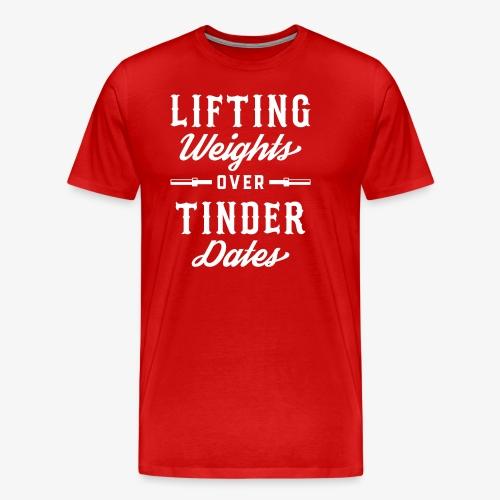 Lifting Weights Over Tinder Dates - Men's Premium T-Shirt
