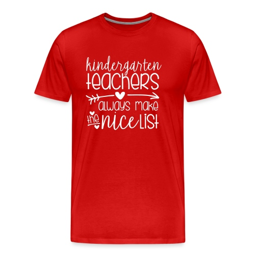 Kindergarten Teachers Always Make the Nice List - Men's Premium T-Shirt