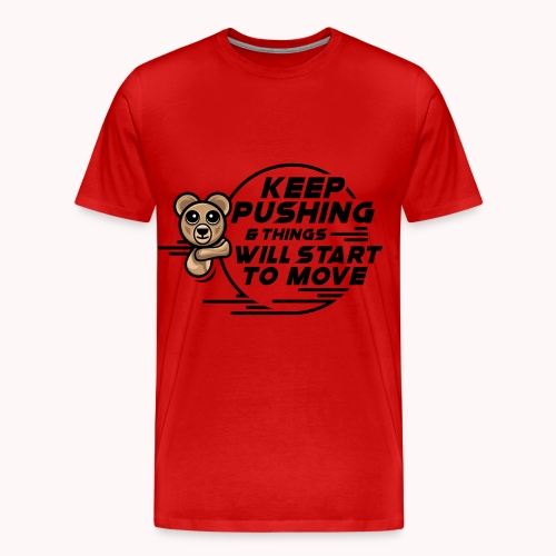 KEEP PUSHING & Things Will Start To Move Blk - Men's Premium T-Shirt