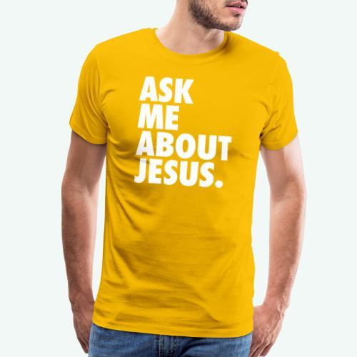 ASK ME ABOUT JESUS - Men's Premium T-Shirt