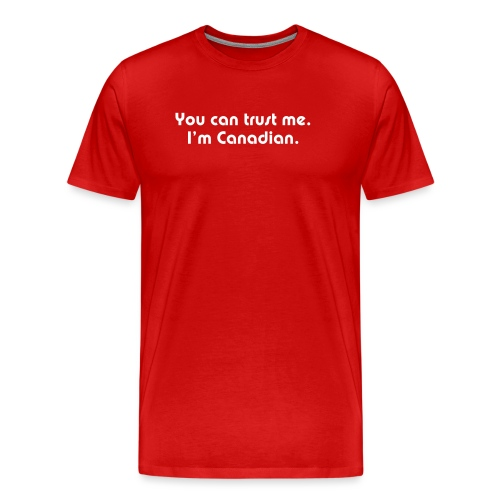 You can trust me I m Canadian - Men's Premium T-Shirt
