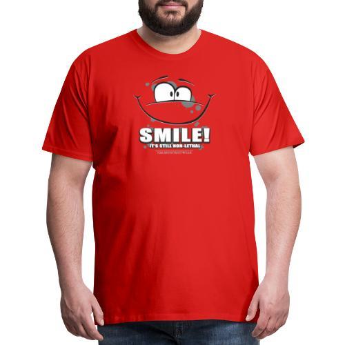 Smile - it's still non-lethal - Men's Premium T-Shirt