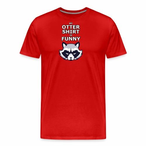 My Otter Shirt Is Funny - Men's Premium T-Shirt