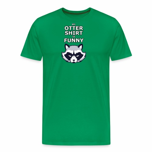 My Otter Shirt Is Funny - Men's Premium T-Shirt