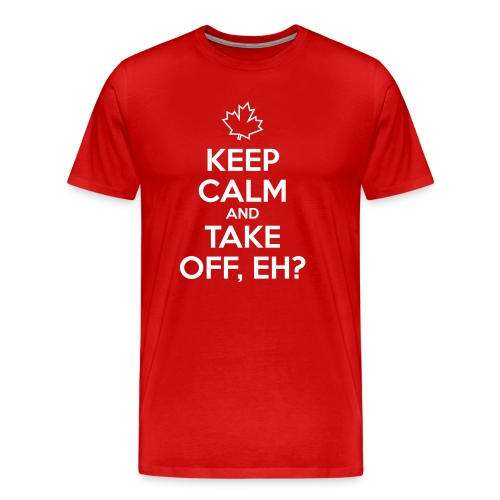 Keep Calm and Take Off Eh - Men's Premium T-Shirt