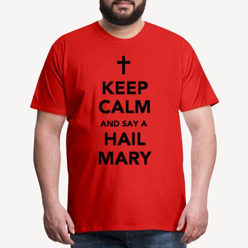 KEEP CALM AND SAY A HAIL MARY - Men's Premium T-Shirt