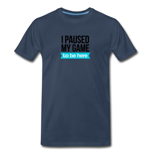 I Paused My Game - Men's Premium T-Shirt